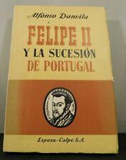 Alfonso Danvila. Felipe II y la sucesion de Portugal.