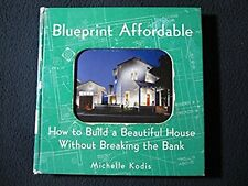 Blueprint Affordable: How to Build a Beautiful House Without Breaking the Bank..