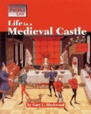 Life in a Medieval Castle: By Gary L. Blackwood (Way People Live)