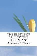 The Epistle of Paul to the Philippians by Michael Gore (2013, Paperback)