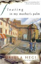 Floating in My Mothers Palm by Ursula Hegi