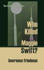 Who Killed Maggie Swift? (The Frank May Chronicles) Friedman, Lawrence