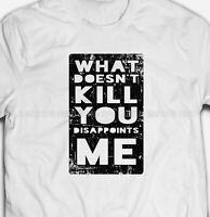 FUNNY SLOGAN WHAT DOESN'T KILL YOU 100% Cotton Mens & Womens T-shirt Tshirts