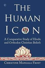 The Human Icon : A Comparative Study of Hindu and Orthodox Christian Beliefs...