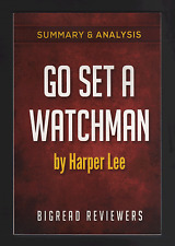 Summary & Analysis of Go Set a Watchman : By Harper Lee by Bigread Reviewers....