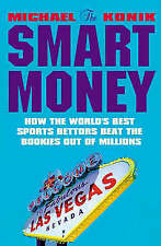 SMART MONEY, THE : How the World's Best Sports Bettors Beat the Bookies Out of M