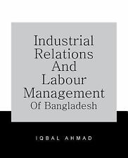 Industrial Relations and Labour Management of Bangladesh by Iqbal Ahmad...