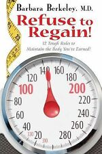 Refuse to Regain! : 12 Tough Rules to Maintain the Body You've Earned! by...