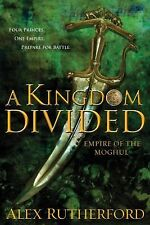 A Kingdom Divided: Empire Of The Moghul: By Alex Rutherford