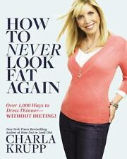 How to Never Look Fat Again : Over 1,000 Ways to Dress Thinner--Without...