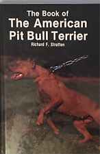 The Book of The American Pit Bull Terrior by Richard Stratton