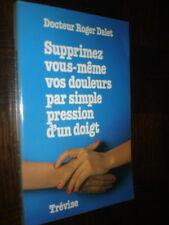 SUPPRIMER VOUS-MÊME VOS DOULEURS PAR SIMPLE PRESSION D'UN DOIGT - Dr R. Dalet