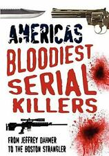 America's Bloodiest Serial Killers: From Jeffrey Dahmer To The Boston Strangl...