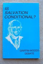 Is Salvation Conditional? Guy Woods GE Griffin Debate Church of Christ - Baptist
