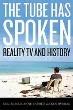 Film and History Ser.: The Tube Has Spoken : Reality TV and History by Julie...