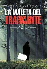 La Maleta Del Traficante : Novela by Mario A. Kisen Brieger (2013, Hardcover)