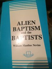 ALIEN BAPTISM AND BAPTISTS By William Manlius Nevins