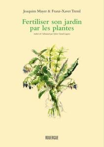 Fertiliser et soigner son jardin par les plantes, Mayer, Treml culture organique