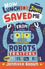 How Lunchbox Jones Saved Me from Robots Traitors & Missy the Cruel New Hardcover