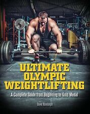 Ultimate Olympic Weightlifting: A Complete Guide to Barbell Lifts—from Beg