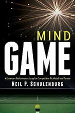 Mind Game : A Quantum Performance Leap for Competitive Pickleball and Tennis:...