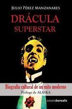 Drácula Superstar : Biografía Cultural de un Mito Moderno by Julio Pérez...