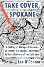 Take Cover, Spokane: A History of Backyard Bunkers, Basement Hideaways, and Publ