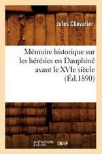 Memoire Historique Sur Les Heresies En Dauphine Avant Le Xvie Siecle (Ed.1890) (