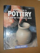 Introduction To Pottery: A Step-By-Step Project Book by Linde Wallner (1995, HC