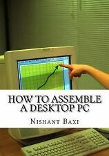 How to Assemble a Desktop PC by Nishant Baxi (2016, Paperback, Large Type)