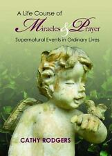 Life Course on Miracles and Prayer : Supernatural Events in Ordinary Lives: B...