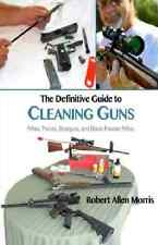 The Definitive Guide to Cleaning Guns~Rifles~Pistols~Shotguns~Black Powder~NEW!