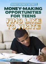 Money-Making Opportunities for Teens Who Like to Write (Make Money Now! (Rosen))