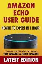 Amazon Echo User Guide: Newbie to Expert in 1 Hour! by Tom Edwards (2015,...