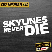SKYLINES NEVER DIE JDM CAR STICKER DECAL Drift Turbo Euro Fast Vinyl #0526