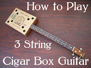 How to Play 3 string Cigar Box guitar DVD Lessons for kit - neck & amp builders