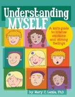 Understanding Myself: A Kid's Guide To Intense Emotions And Strong Feelings: ...