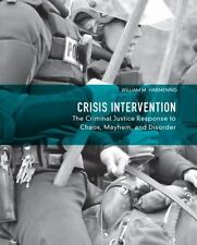 Crisis Intervention: The Criminal Justice Response to Chaos, Mayhem, and Disord