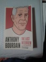 Anthony Bourdain: The Last Interview And Other Conversations