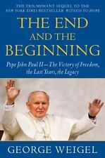 The End and the Beginning: Pope John Paul II--The Victory of Freedom, the Las...