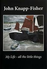 John Knapp-Fisher Autobiography  My Life- all the little things 2013