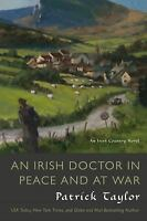 An Irish Doctor in Peace and at War : An Irish Country Novel by Patrick Taylor