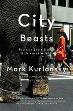 City Beasts: Fourteen Stories of Uninvited Wildlife - Good - Kurlansky, Mark -