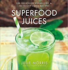 BRAND NEW Superfood Juices by Julie Morris 2014 Juice Recipes Hardcover Book