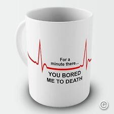 You Bored Me To Death Funny Coffee Mug