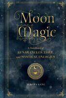 Moon Magic : A Handbook of Lunar Cycles, Lore, and Mystical Energies, Hardcov...