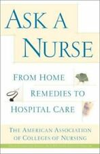 Ask a Nurse : From Home Remedies to Hospital Care by American Association of...