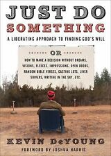 Just Do Something: How to Make a Decision Without Dreams, Visions, Fleeces, Ope