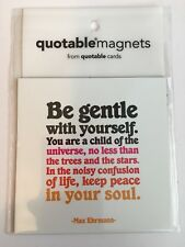"""NEW QUOTABLE MAGNET """"Be Gentle With Yourself...A Child of the Universe"""" Magnet"""