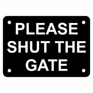 Please Shut the Gate Sign Plaque Outdoor UV Rated Close Lock